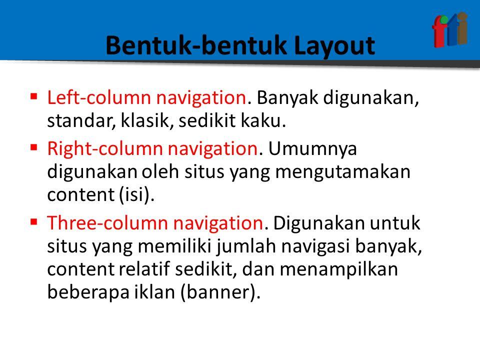 Bentuk-bentuk Layout  Left-column navigation. Banyak digunakan, standar, klasik, sedikit kaku.  Right-column navigation. Umumnya digunakan oleh situ