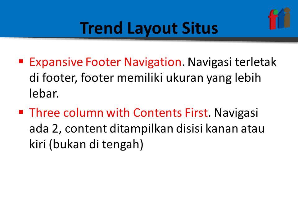Trend Layout Situs  Expansive Footer Navigation. Navigasi terletak di footer, footer memiliki ukuran yang lebih lebar.  Three column with Contents F