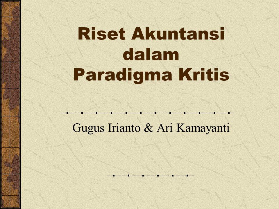 Riset Akuntansi dalam Paradigma Kritis Gugus Irianto & Ari Kamayanti