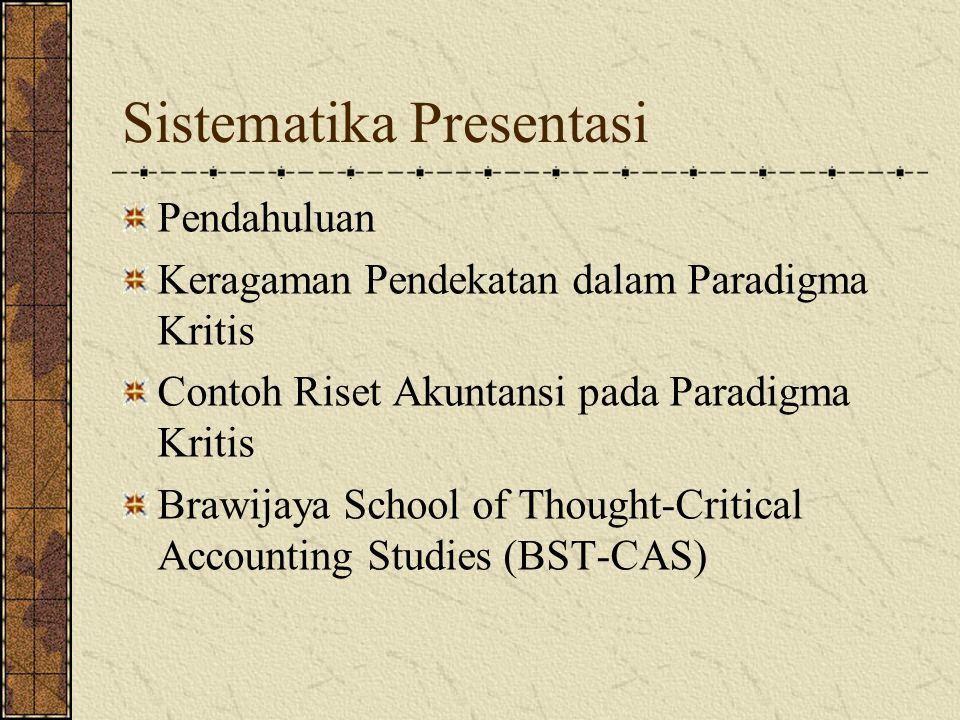 Sistematika Presentasi Pendahuluan Keragaman Pendekatan dalam Paradigma Kritis Contoh Riset Akuntansi pada Paradigma Kritis Brawijaya School of Thought-Critical Accounting Studies (BST-CAS)