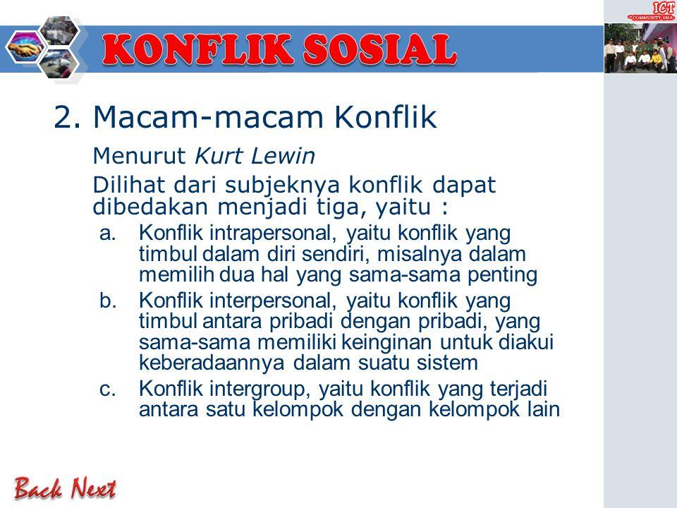2.Macam-macam Konflik Menurut Kurt Lewin Konflik dapat dibedakan berdasarkan isinya, yaitu : a.Content conflic, yaitu konflik mengenai apa yang dibica