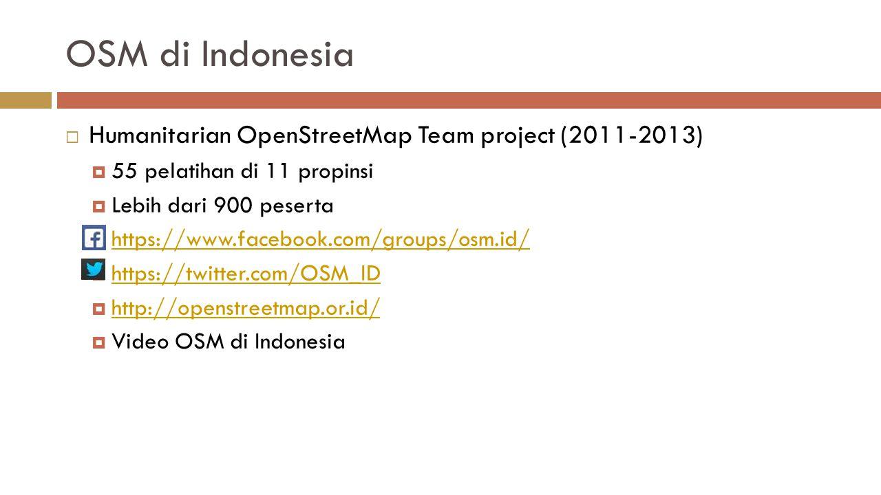 OSM di Indonesia  Humanitarian OpenStreetMap Team project (2011-2013)  55 pelatihan di 11 propinsi  Lebih dari 900 peserta  https://www.facebook.com/groups/osm.id/ https://www.facebook.com/groups/osm.id/  https://twitter.com/OSM_ID https://twitter.com/OSM_ID  http://openstreetmap.or.id/ http://openstreetmap.or.id/  Video OSM di Indonesia