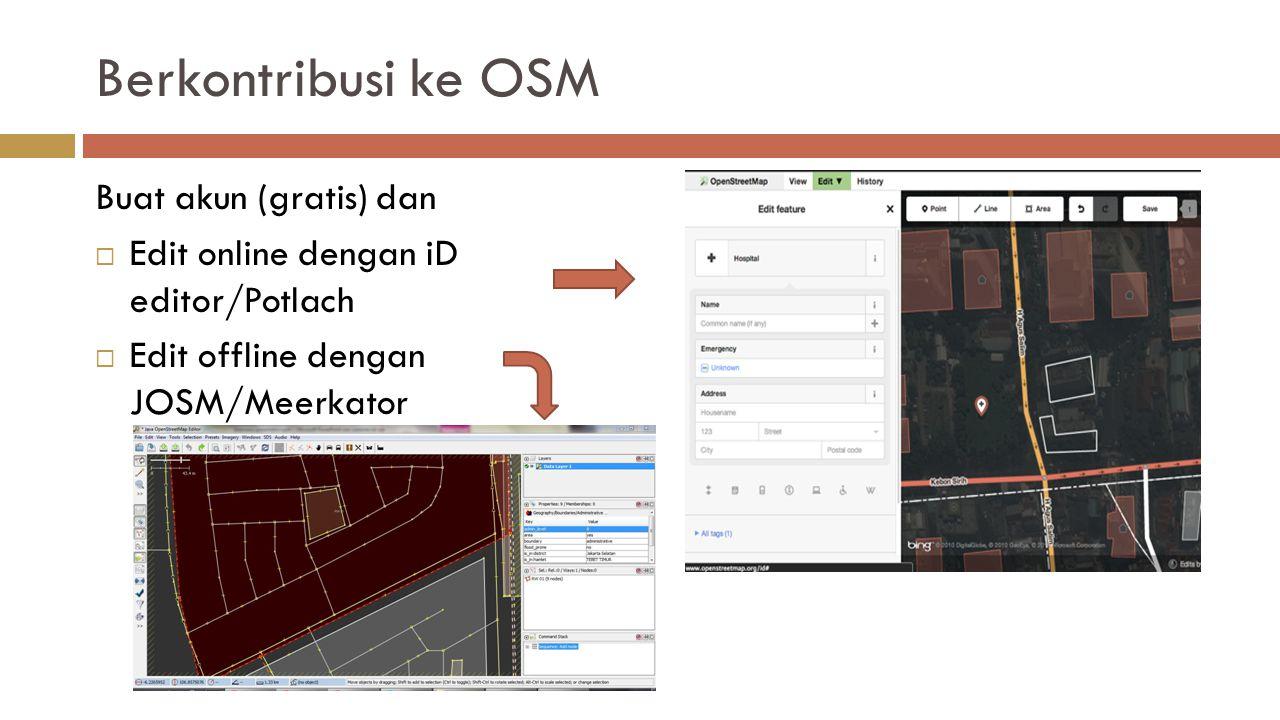 Berkontribusi ke OSM Buat akun (gratis) dan  Edit online dengan iD editor/Potlach  Edit offline dengan JOSM/Meerkator