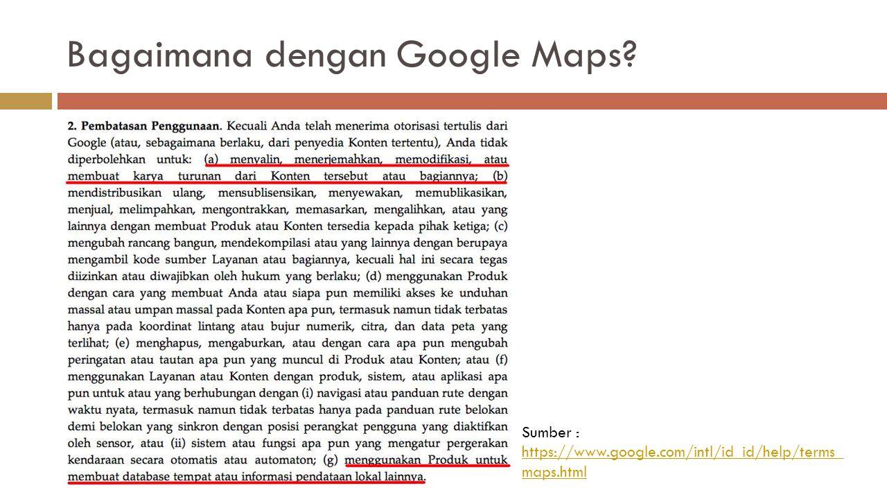Bagaimana dengan Google Maps? Sumber : https://www.google.com/intl/id_id/help/terms_ maps.html