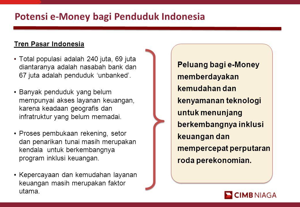 Potensi e-Money bagi Penduduk Indonesia Tren Pasar Indonesia •Total populasi adalah 240 juta, 69 juta diantaranya adalah nasabah bank dan 67 juta adal