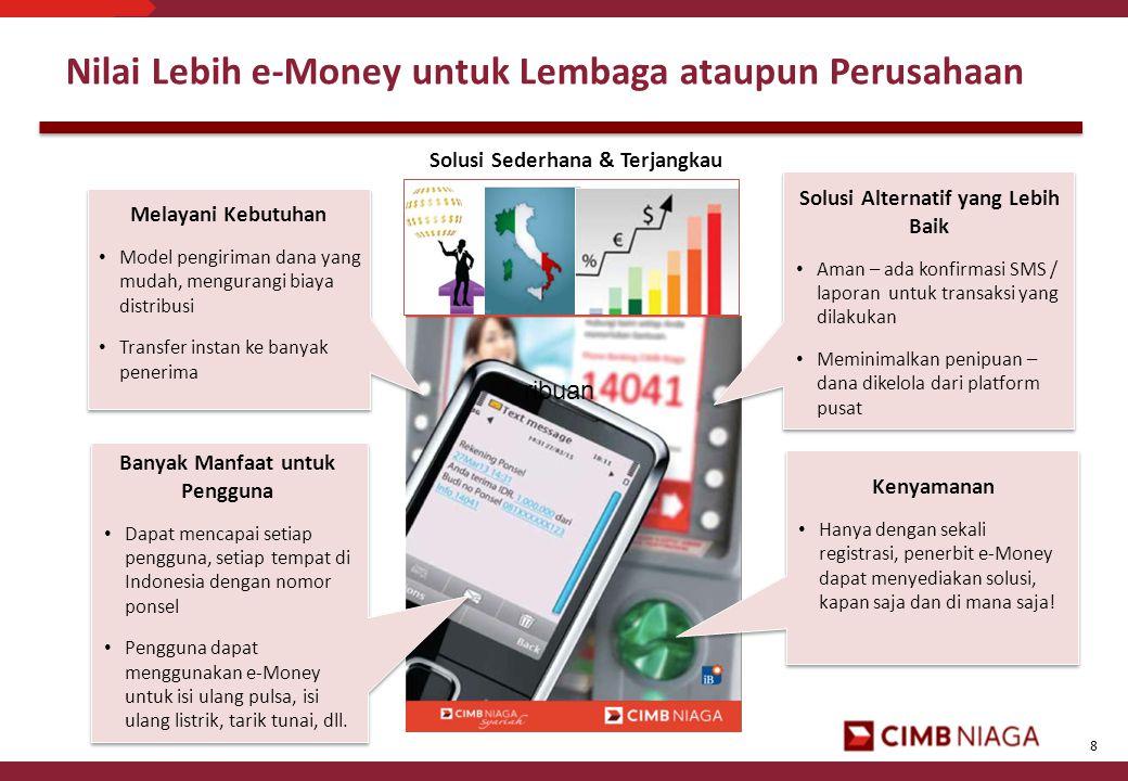 8 Nilai Lebih e-Money untuk Lembaga ataupun Perusahaan Melayani Kebutuhan • Model pengiriman dana yang mudah, mengurangi biaya distribusi • Transfer i
