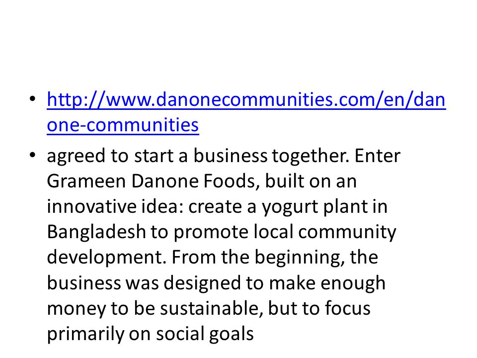 • http://www.danonecommunities.com/en/dan one-communities http://www.danonecommunities.com/en/dan one-communities • agreed to start a business together.
