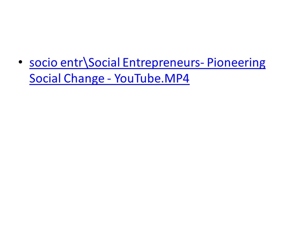 • socio entr\Social Entrepreneurs- Pioneering Social Change - YouTube.MP4 socio entr\Social Entrepreneurs- Pioneering Social Change - YouTube.MP4