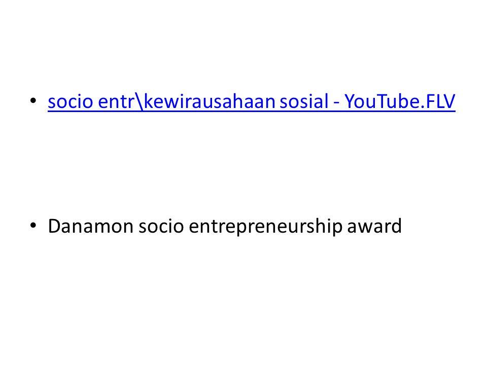 • socio entr\kewirausahaan sosial - YouTube.FLV socio entr\kewirausahaan sosial - YouTube.FLV • Danamon socio entrepreneurship award