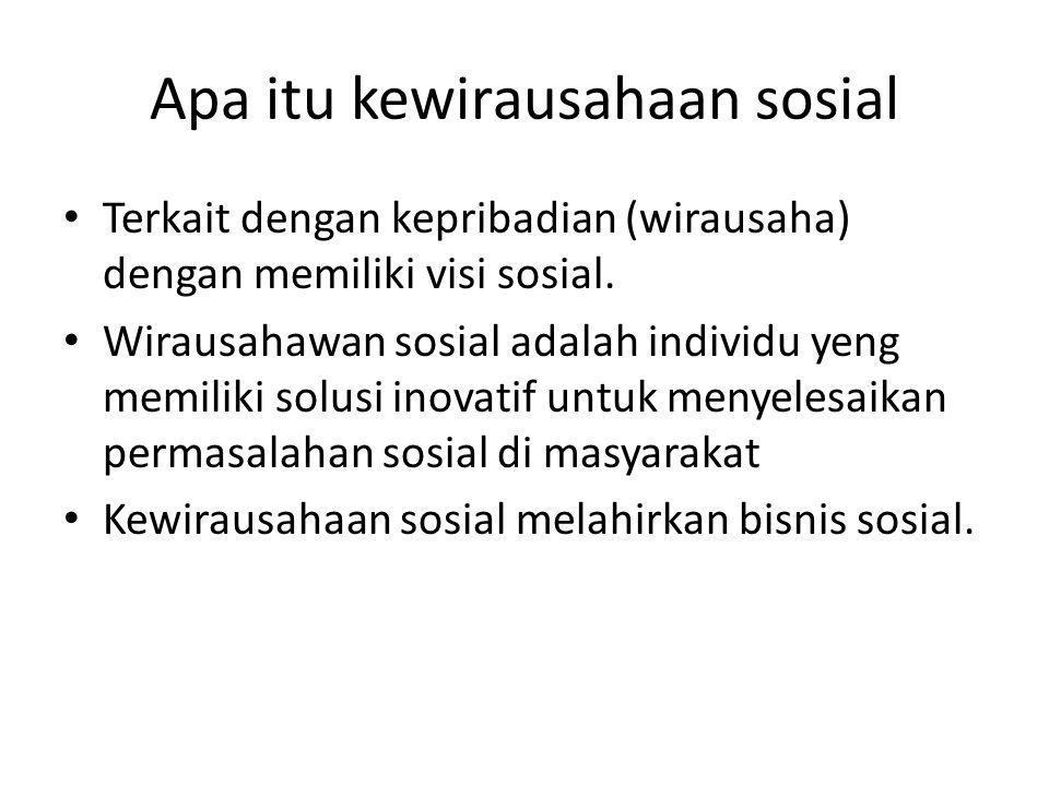 Apa itu kewirausahaan sosial • Terkait dengan kepribadian (wirausaha) dengan memiliki visi sosial. • Wirausahawan sosial adalah individu yeng memiliki