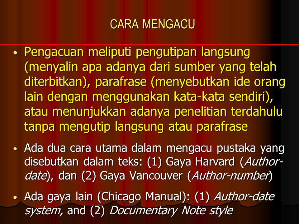 CARA MENGACU • Pengacuan meliputi pengutipan langsung (menyalin apa adanya dari sumber yang telah diterbitkan), parafrase (menyebutkan ide orang lain