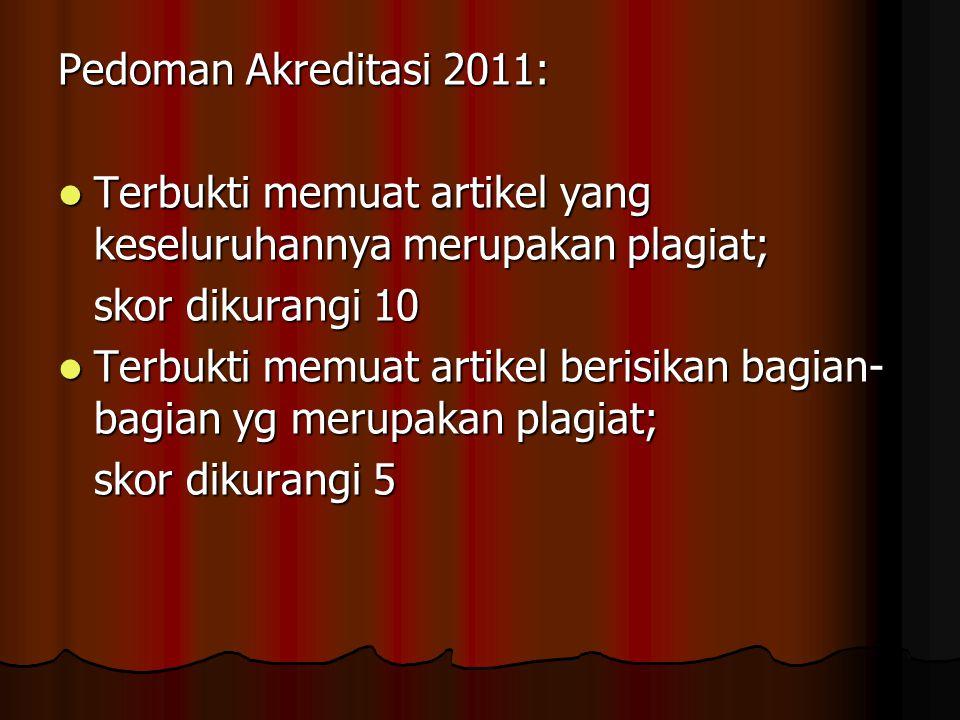 Pedoman Akreditasi 2011:  Terbukti memuat artikel yang keseluruhannya merupakan plagiat; skor dikurangi 10  Terbukti memuat artikel berisikan bagian