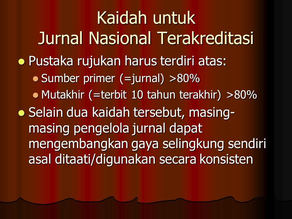 Kaidah untuk Jurnal Nasional Terakreditasi  Pustaka rujukan harus terdiri atas:  Sumber primer (=jurnal) >80%  Mutakhir (=terbit 10 tahun terakhir)