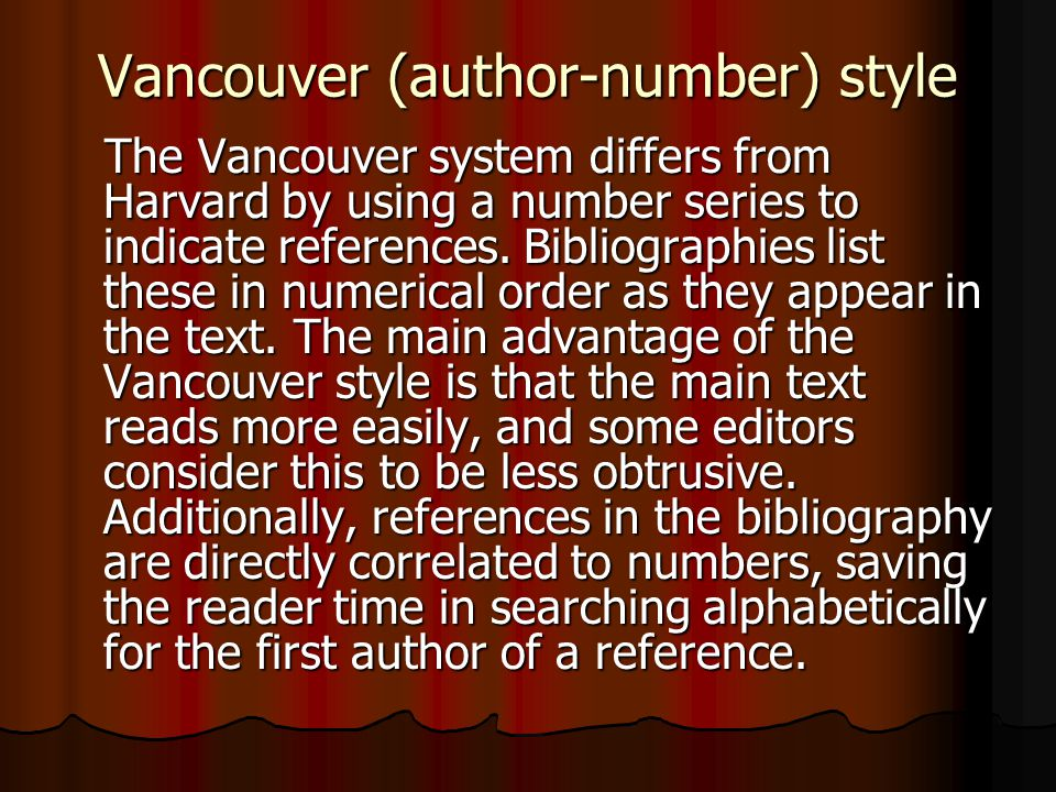 Vancouver (author-number) style The Vancouver system differs from Harvard by using a number series to indicate references. Bibliographies list these i