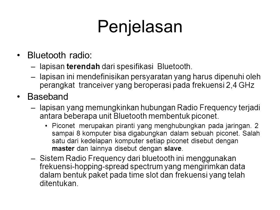 Penjelasan •Bluetooth radio: –lapisan terendah dari spesifikasi Bluetooth. –lapisan ini mendefinisikan persyaratan yang harus dipenuhi oleh perangkat