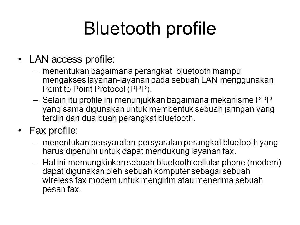 Bluetooth profile •LAN access profile: –menentukan bagaimana perangkat bluetooth mampu mengakses layanan-layanan pada sebuah LAN menggunakan Point to