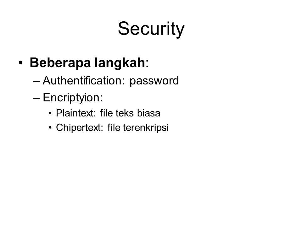 Security •Beberapa langkah: –Authentification: password –Encriptyion: •Plaintext: file teks biasa •Chipertext: file terenkripsi