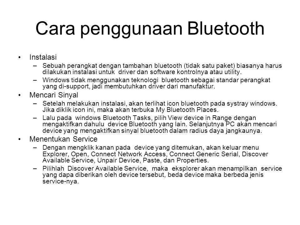 Cara penggunaan Bluetooth •Instalasi –Sebuah perangkat dengan tambahan bluetooth (tidak satu paket) biasanya harus dilakukan instalasi untuk driver da