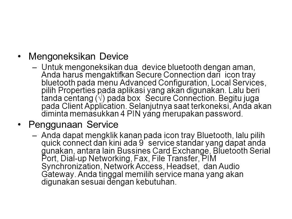 •Mengoneksikan Device –Untuk mengoneksikan dua device bluetooth dengan aman, Anda harus mengaktifkan Secure Connection dari icon tray bluetooth pada m