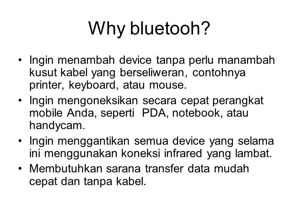 Why bluetooh? •Ingin menambah device tanpa perlu manambah kusut kabel yang berseliweran, contohnya printer, keyboard, atau mouse. •Ingin mengoneksikan