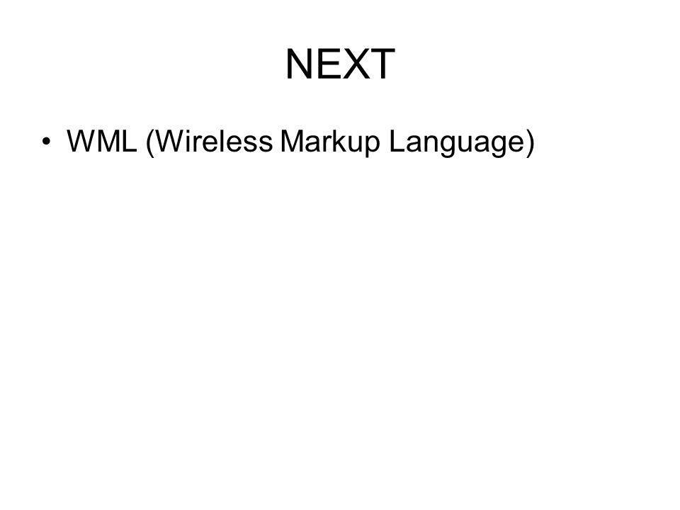 NEXT •WML (Wireless Markup Language)