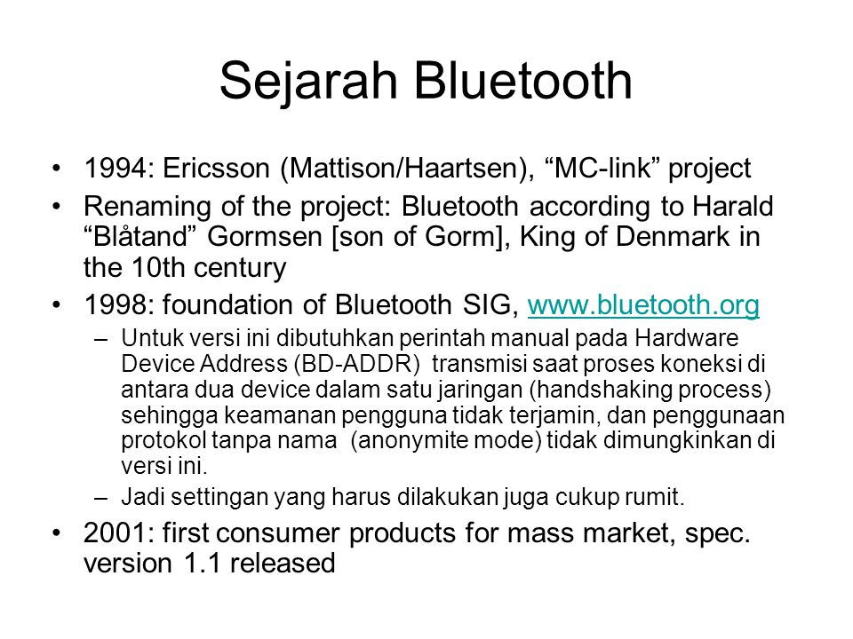 Sejarah Bluetooth •Pada bulan Oktober di tahun 2001, Bluetooth telah diperbarui dan dirilis versi 1.1 dan 1.2.