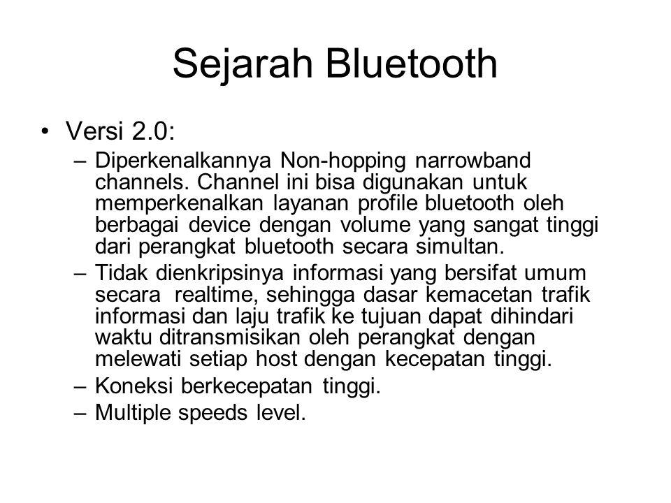 Sejarah Bluetooth •Versi 2.0: –Diperkenalkannya Non-hopping narrowband channels. Channel ini bisa digunakan untuk memperkenalkan layanan profile bluet