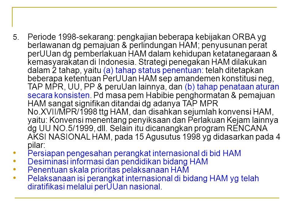 Sedarnawati Yasni 5. Periode 1998-sekarang: pengkajian beberapa kebijakan ORBA yg berlawanan dg pemajuan & perlindungan HAM; penyusunan perat perUUan