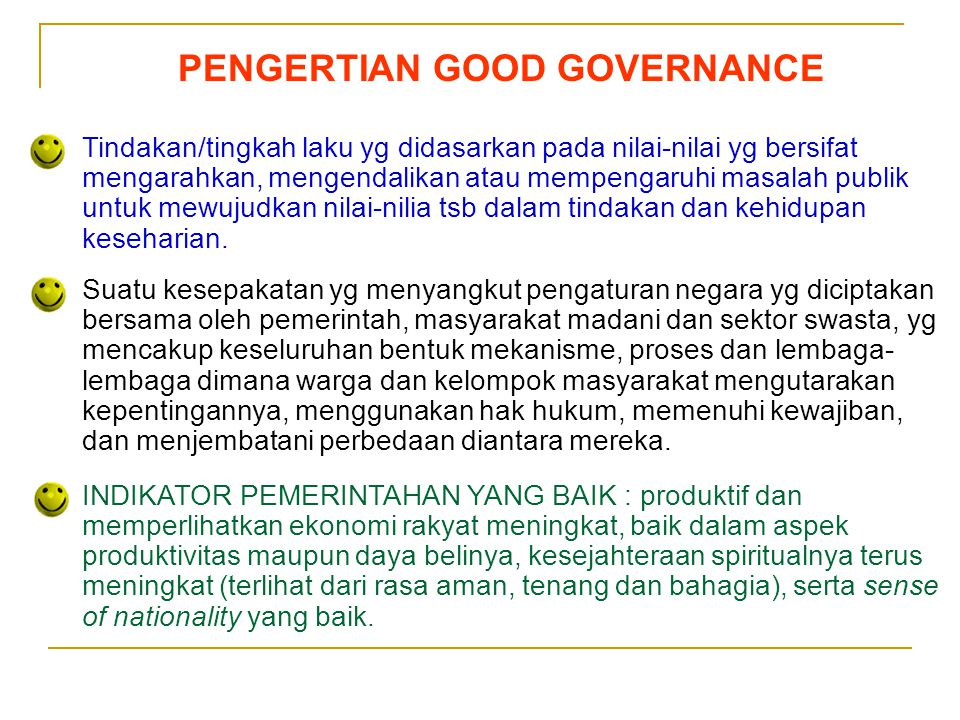 Sedarnawati Yasni PENGERTIAN GOOD GOVERNANCE Tindakan/tingkah laku yg didasarkan pada nilai-nilai yg bersifat mengarahkan, mengendalikan atau mempenga