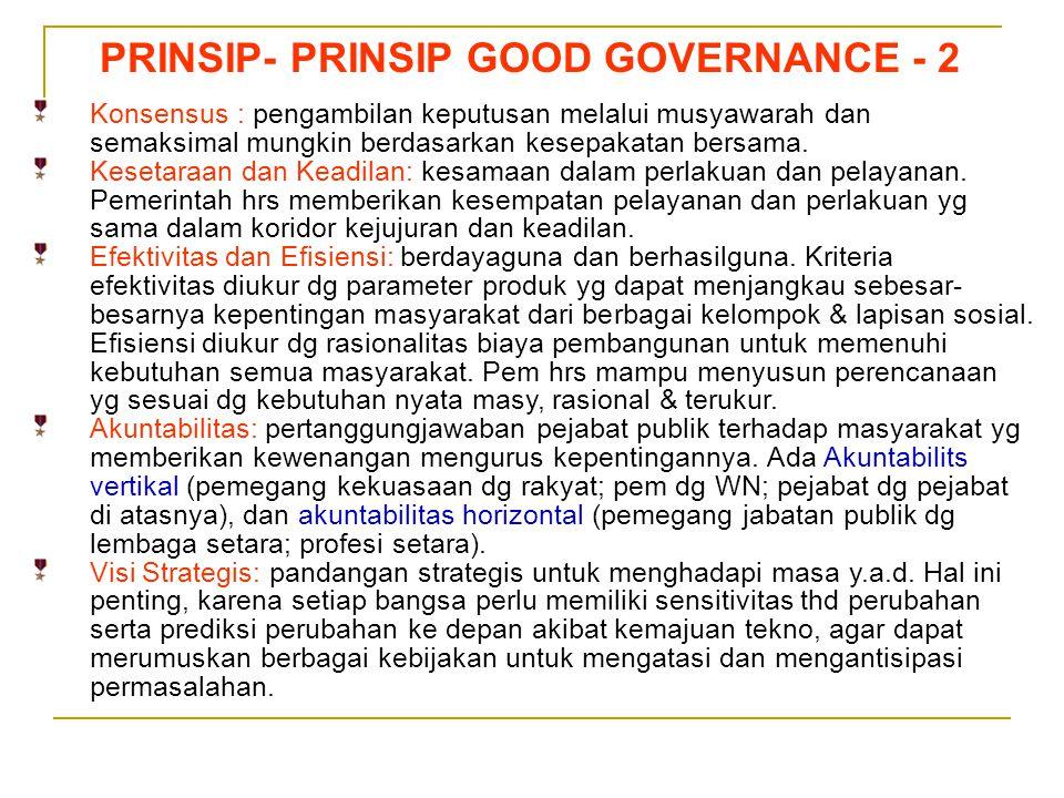 Sedarnawati Yasni PRINSIP- PRINSIP GOOD GOVERNANCE - 2 Konsensus : pengambilan keputusan melalui musyawarah dan semaksimal mungkin berdasarkan kesepak