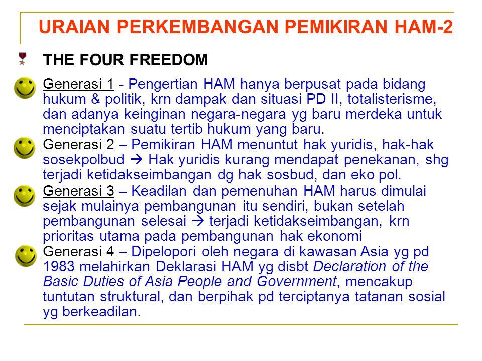 Sedarnawati Yasni URAIAN PERKEMBANGAN PEMIKIRAN HAM-2 THE FOUR FREEDOM Generasi 1 - Pengertian HAM hanya berpusat pada bidang hukum & politik, krn dam