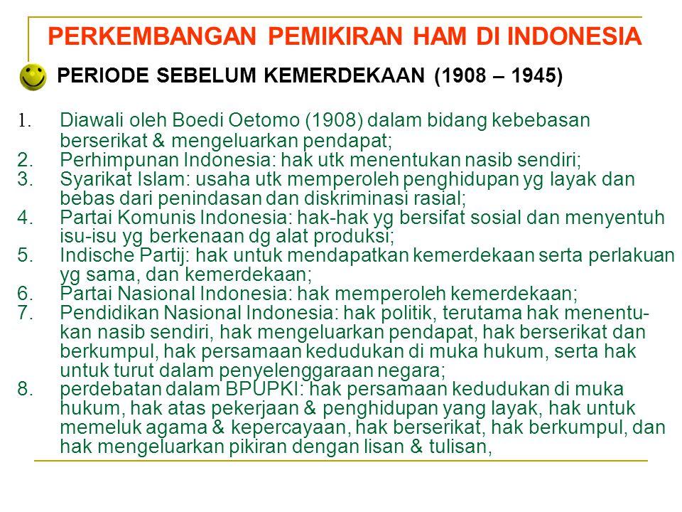 Sedarnawati Yasni PERKEMBANGAN PEMIKIRAN HAM DI INDONESIA PERIODE SEBELUM KEMERDEKAAN (1908 – 1945) 1. Diawali oleh Boedi Oetomo (1908) dalam bidang k