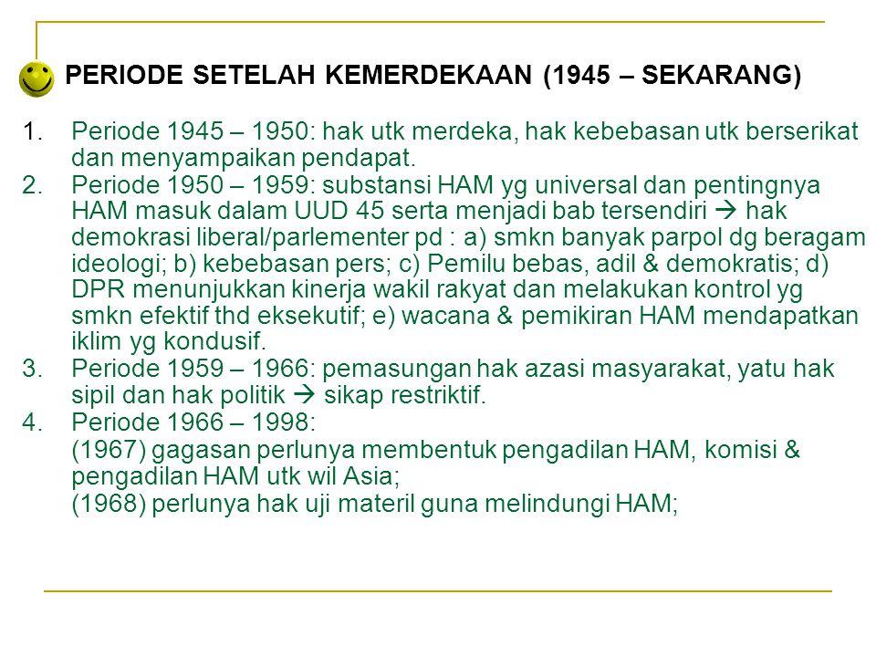 Sedarnawati Yasni PERIODE SETELAH KEMERDEKAAN (1945 – SEKARANG) 1.Periode 1945 – 1950: hak utk merdeka, hak kebebasan utk berserikat dan menyampaikan