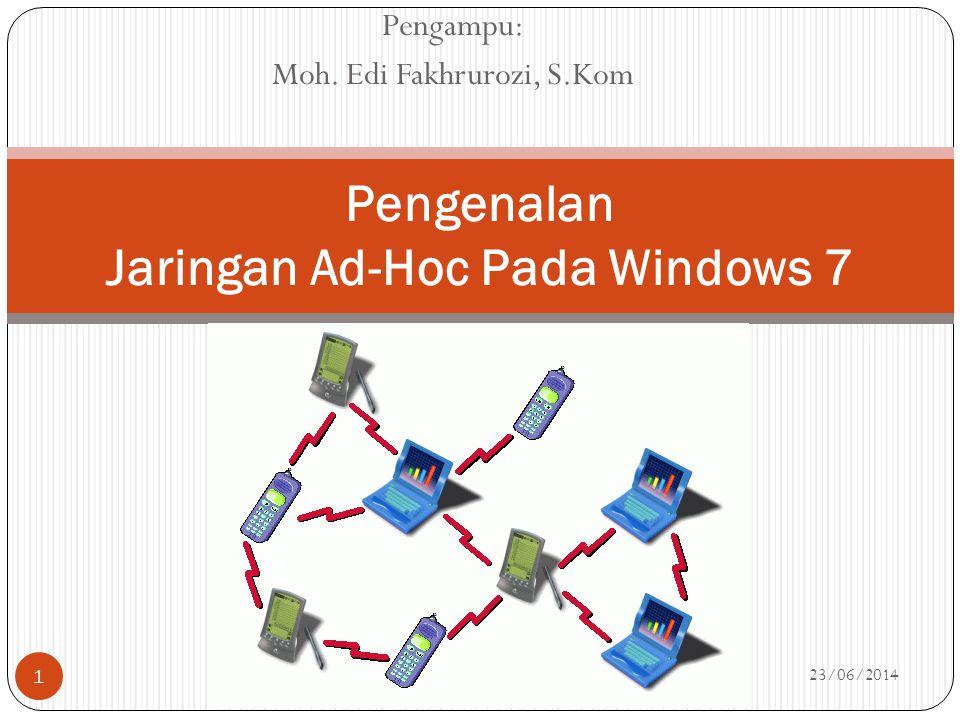 23/06/2014 1 Pengenalan Jaringan Ad-Hoc Pada Windows 7 Pengampu: Moh. Edi Fakhrurozi, S.Kom