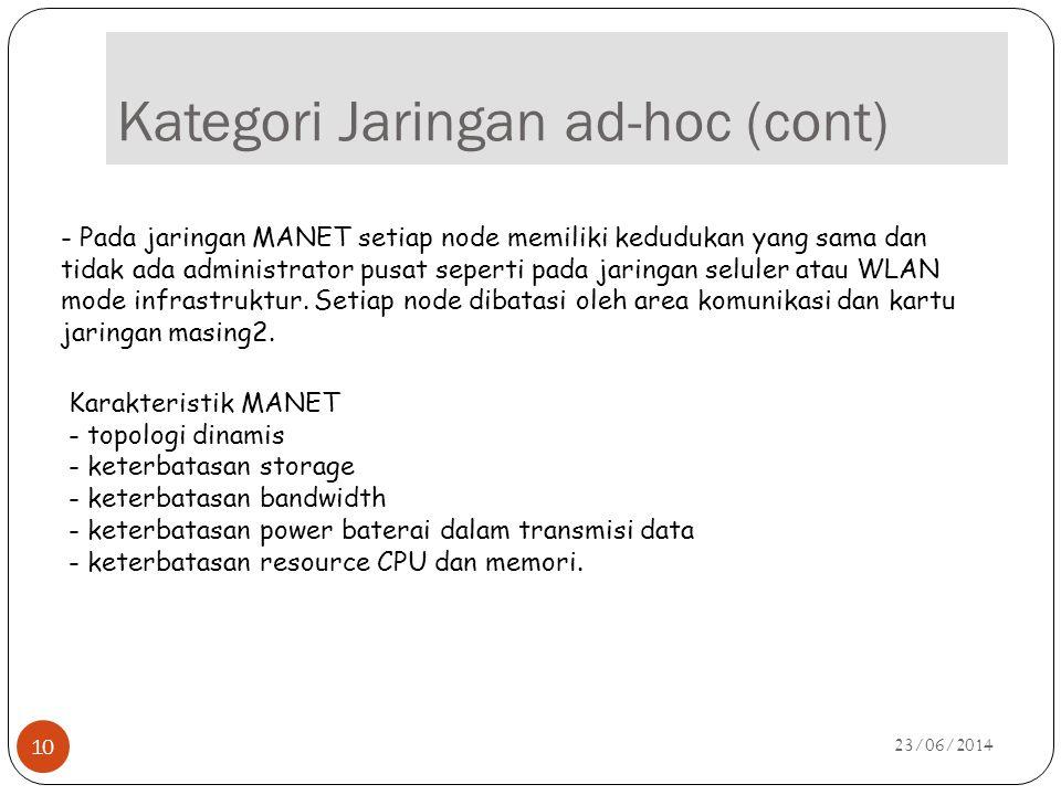 Kategori Jaringan ad-hoc (cont) 23/06/2014 10 - Pada jaringan MANET setiap node memiliki kedudukan yang sama dan tidak ada administrator pusat seperti