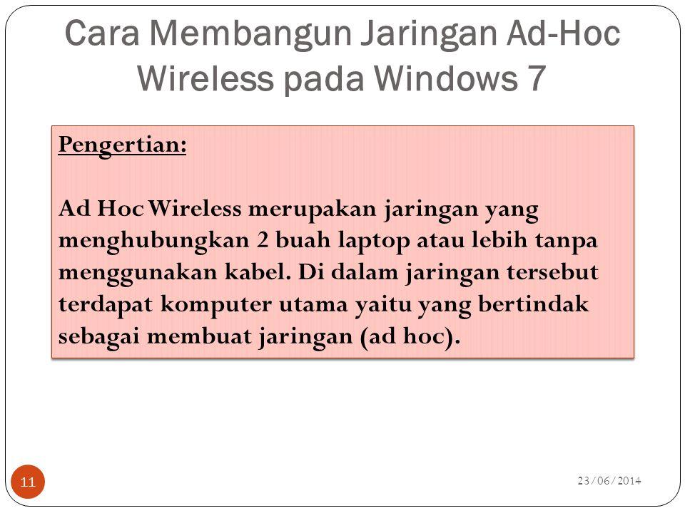 Cara Membangun Jaringan Ad-Hoc Wireless pada Windows 7 23/06/2014 11 Pengertian: Ad Hoc Wireless merupakan jaringan yang menghubungkan 2 buah laptop a