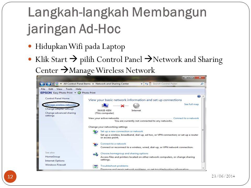 Langkah-langkah Membangun jaringan Ad-Hoc  Hidupkan Wifi pada Laptop  Klik Start  pilih Control Panel  Network and Sharing Center  Manage Wireles