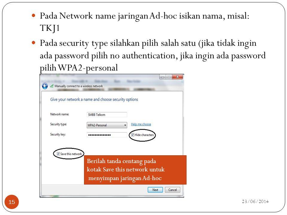  Pada Network name jaringan Ad-hoc isikan nama, misal: TKJ1  Pada security type silahkan pilih salah satu (jika tidak ingin ada password pilih no au