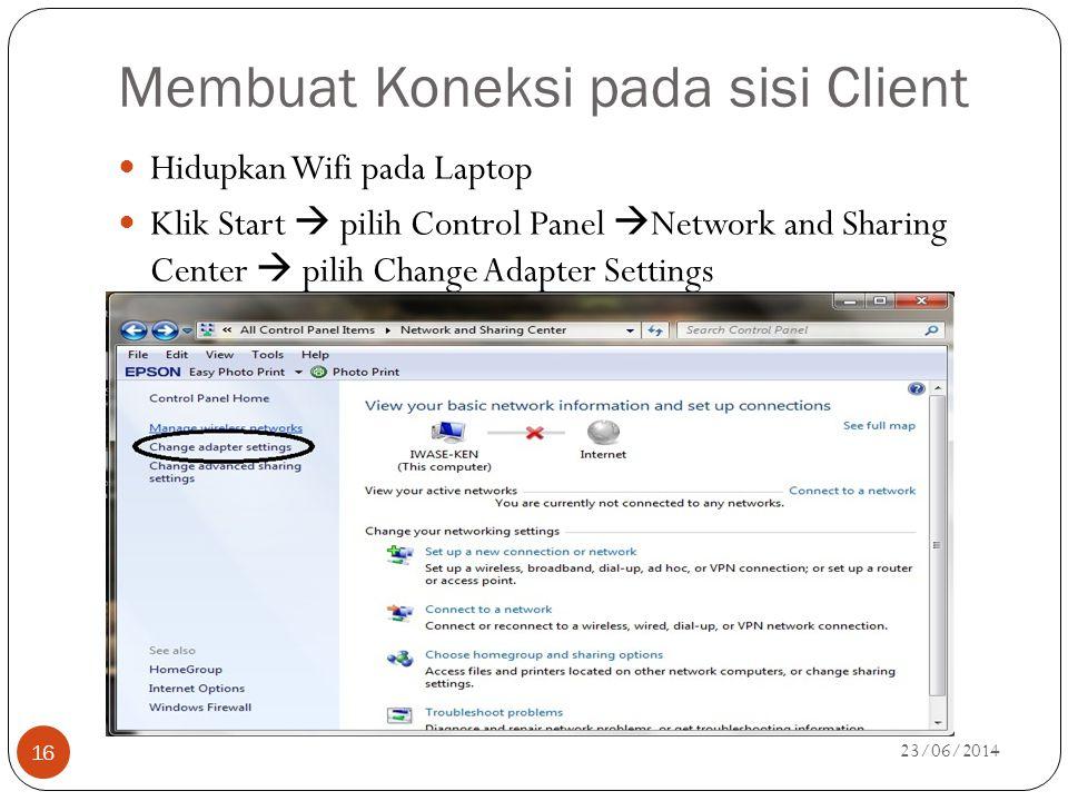 Membuat Koneksi pada sisi Client  Hidupkan Wifi pada Laptop  Klik Start  pilih Control Panel  Network and Sharing Center  pilih Change Adapter Se