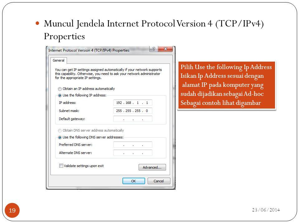  Muncul Jendela Internet Protocol Version 4 (TCP/IPv4) Properties 23/06/2014 19 Pilih Use the following Ip Address Isikan Ip Address sesuai dengan al