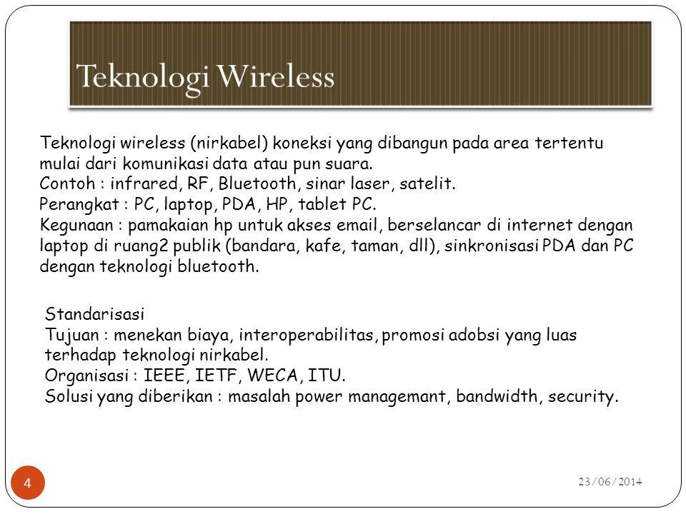23/06/2014 4 Teknologi wireless (nirkabel) koneksi yang dibangun pada area tertentu mulai dari komunikasi data atau pun suara. Contoh : infrared, RF,