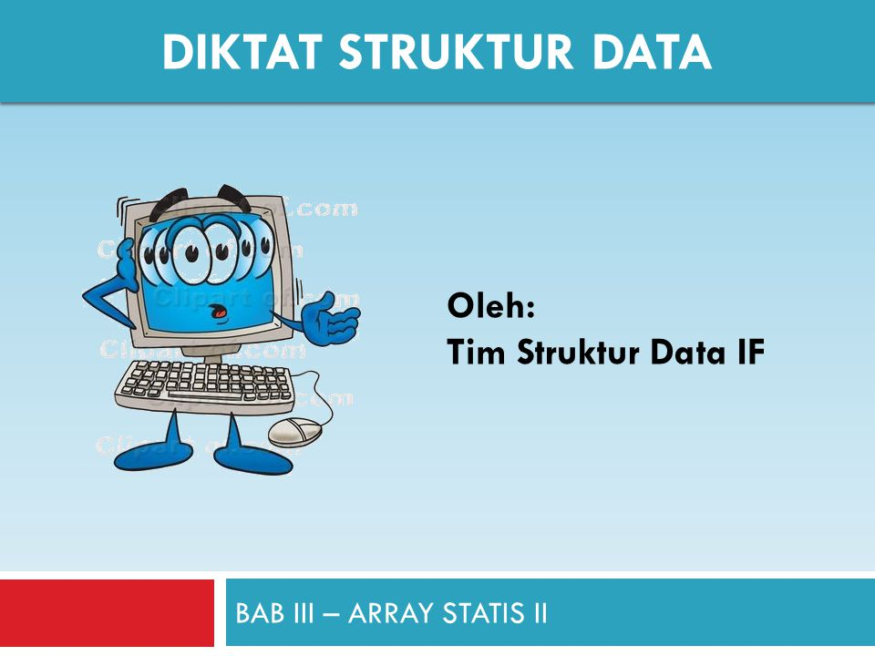 BAB III – ARRAY STATIS II DIKTAT STRUKTUR DATA Oleh: Tim Struktur Data IF