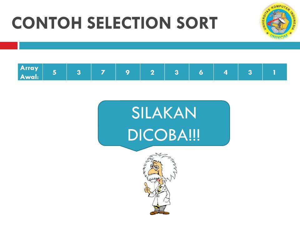 CONTOH SELECTION SORT Array Awal: 5379236431 SILAKAN DICOBA!!!