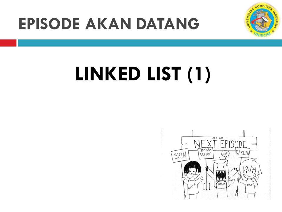 EPISODE AKAN DATANG LINKED LIST (1)