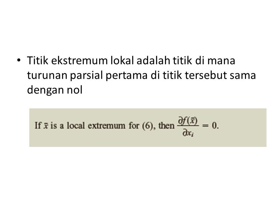 • Titik ekstremum lokal adalah titik di mana turunan parsial pertama di titik tersebut sama dengan nol