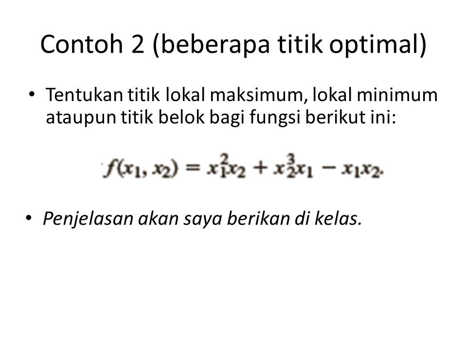 Contoh 2 (beberapa titik optimal) • Tentukan titik lokal maksimum, lokal minimum ataupun titik belok bagi fungsi berikut ini: • Penjelasan akan saya berikan di kelas.