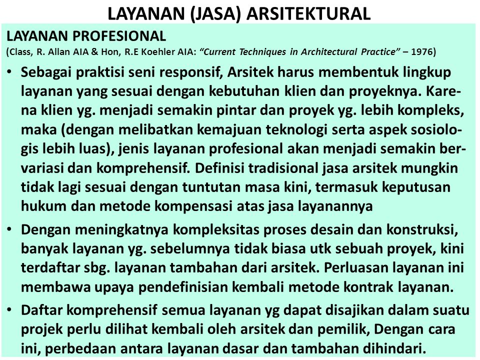 "LAYANAN (JASA) ARSITEKTURAL LAYANAN PROFESIONAL (Class, R. Allan AIA & Hon, R.E Koehler AIA: ""Current Techniques in Architectural Practice"" – 1976) •"