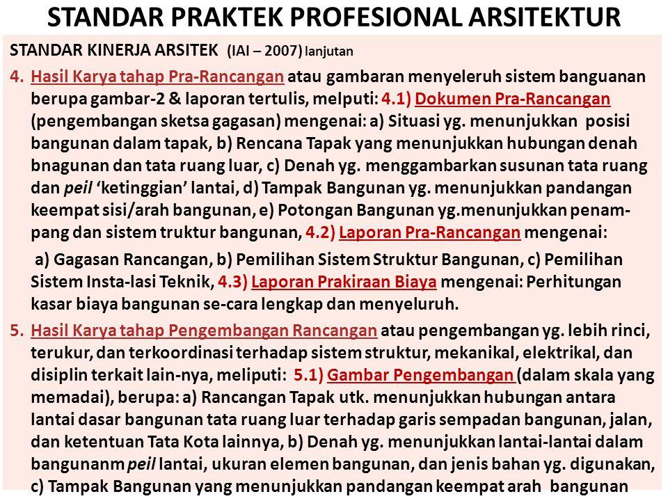 STANDAR PRAKTEK PROFESIONAL ARSITEKTUR STANDAR KINERJA ARSITEK (IAI – 2007) lanjutan 4.Hasil Karya tahap Pra-Rancangan atau gambaran menyeleruh sistem