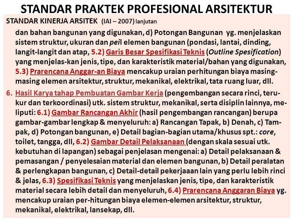 STANDAR PRAKTEK PROFESIONAL ARSITEKTUR STANDAR KINERJA ARSITEK (IAI – 2007) lanjutan dan bahan bangunan yang digunakan, d) Potongan Bangunan yg. menje