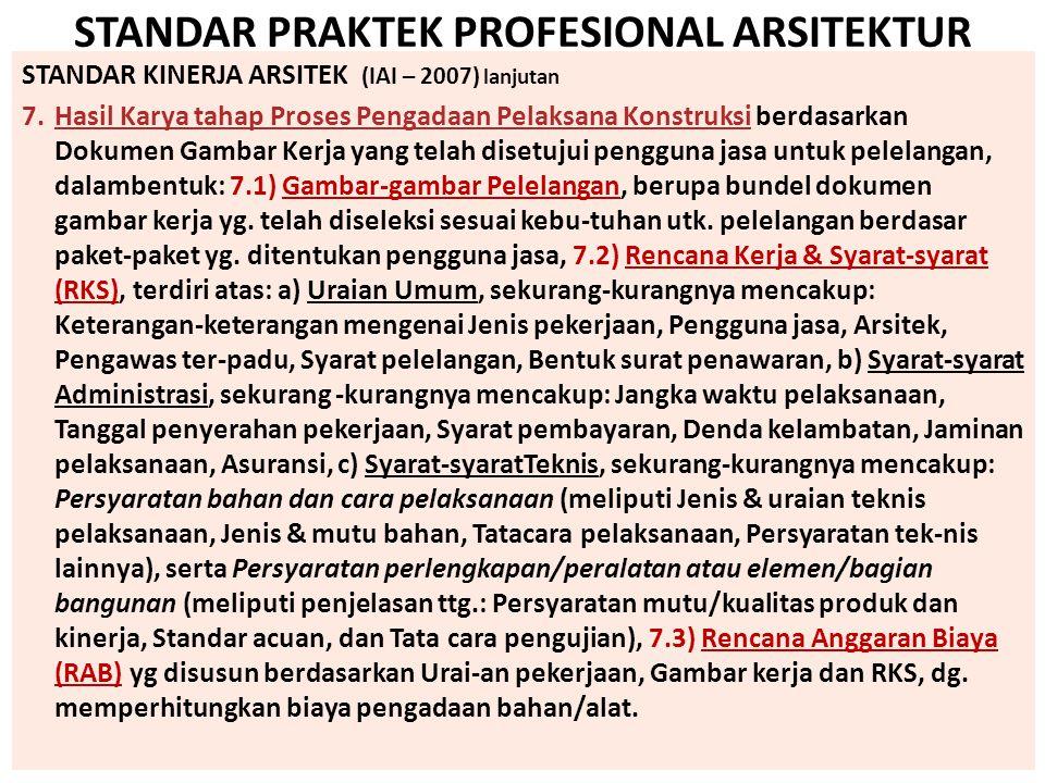 STANDAR PRAKTEK PROFESIONAL ARSITEKTUR STANDAR KINERJA ARSITEK (IAI – 2007) lanjutan 7.Hasil Karya tahap Proses Pengadaan Pelaksana Konstruksi berdasa